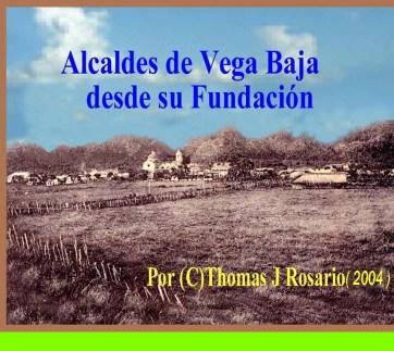 Thomas Jimmy Rosario Flores, Historias de Vega Baja, Alcaldes de Vega Baja desde su fundación